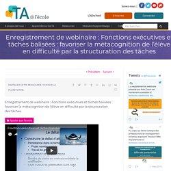 Enregistrement de webinaire : Fonctions exécutives et tâches balisées : favoriser la métacognition de l'élève en difficulté par la structuration des tâches