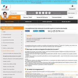 L'enregistrement des statuts de la société auprès du service des impôts