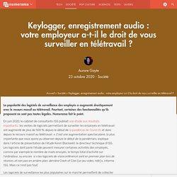 Keylogger, enregistrement audio : votre employeur a-t-il le droit de vous surveiller en télétravail ?
