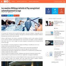 Les montres Withings Activité et Pop enregistrent automatiquement la nage