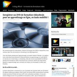 Enregistrer ses DVD de formation video2brain pour un apprentissage en ligne, en toute mobilité !