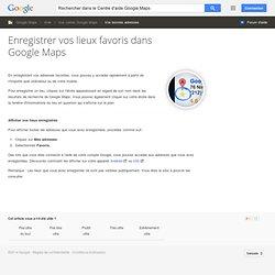 Enregistrer vos lieux favoris dans GoogleMaps - Centre d'aide GoogleMaps