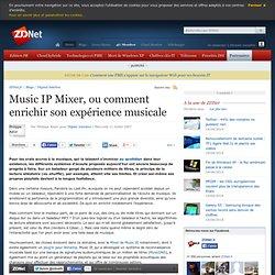 Music IP Mixer, ou comment enrichir son expérience musicale