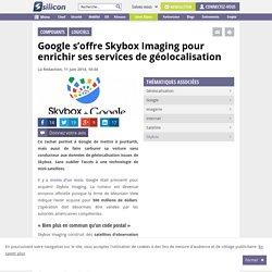 Google s'offre Skybox Imaging pour enrichir sa géolocalisation
