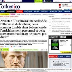 """Aristote : """"J'aspirais à une société de l'éthique et du bonheur, nous sommes tombés dans l'obsession de l'enrichissement personnel et de la surconsommation, ça ne pourra pas durer"""""""