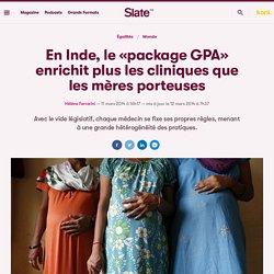En Inde, le «package GPA» enrichit plus les cliniques que les mères porteuses