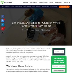 Enrichment Activities for Children While Parents Work from Home - PureVPN Blog