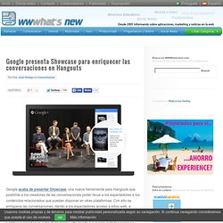 Google presenta Showcase para enriquecer las conversaciones en Hangouts
