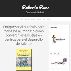 Enriquecer el currículo para todos los alumnos: o cómo convertir las escuelas en centros para el desarrollo del talento