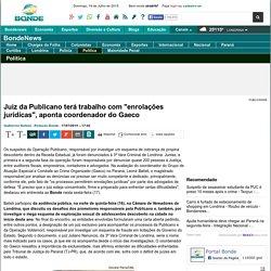 """Juiz da Publicano terá trabalho com """"enrolações jurídicas"""", aponta coordenador do Gaeco - Leonir Batisti"""