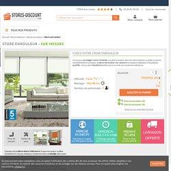 ᐅStore enrouleur sur mesure - Stores-Discount.com