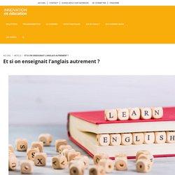 Et si on enseignait l'anglais autrement ? - Innovation en Éducation