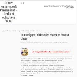 """Un enseignant diffuse des chansons dans sa classe – Culture Numérique de l'enseignant – Droits et obligations """"BETA"""""""