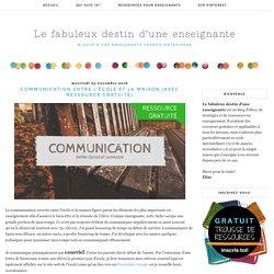 Le fabuleux destin d'une enseignante: Communication entre l'école et la maison (avec ressource gratuite)