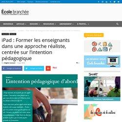 iPad : Former les enseignants dans une approche réaliste, centrée sur l'intention pédagogique - École branchée