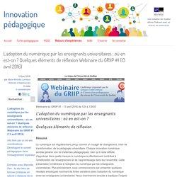 L'adoption du numérique par les enseignants universitaires : où en est-on ? Quelques éléments de réflexion Webinaire du GRIIP #1 (13 avril 2016)