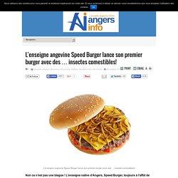 L'enseigne angevine Speed Burger lance son premier burger avec des … insectes comestibles!