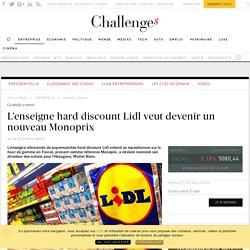 L'enseigne hard discount Lidl veut devenir un nouveau Monoprix - Challenges.fr