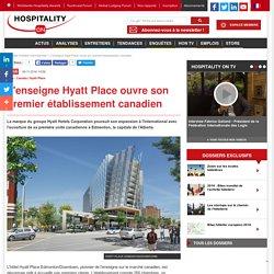 L'enseigne Hyatt Place ouvre son premier établissement canadien