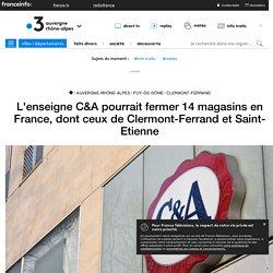 L'enseigne C&A pourrait fermer 14 magasins en France, dont ceux de Clermont-Ferrand et Saint-Etienne