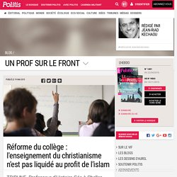 Réforme du collège : l'enseignement du christianisme n'est pas liquidé au profit de l'islam par Jean-Riad Kechaou