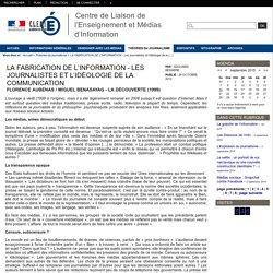Centre de Liaison de l'Enseignement et Médias d'Information - LA FABRICATION DE L'INFORMATION - Les journalistes et l'idéologie de la communication