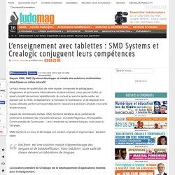 L'enseignement avec tablettes : SMD Systems et Crealogic conjuguent leurs compétences - Ludovia Magazine