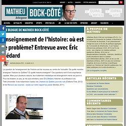 Enseignement de l'histoire: où est le problème? Entrevue avec Éric Bédard « Le blogue de Mathieu Bock-Côté