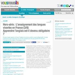 Hors-série : L'enseignement des langues vivantes en France (3/8)Apprendre l'anglais est-il devenu obligatoire ?