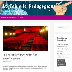 Utiliser des vidéos dans son enseignement - La Tablette Pédagogique