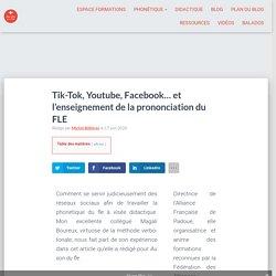Tik-Tok, Youtube, Facebook… et l'enseignement de la prononciation du FLE — Au son du fle - Michel Billières