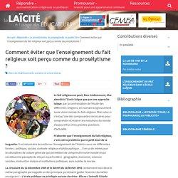 Comment éviter que l'enseignement du fait religieux soit perçu comme du prosélytisme ? - laicite-educateurs.org