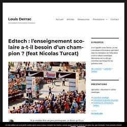 Louis Derrac - Edtech : l'enseignement scolaire a-t-il besoin d'un champion ? (feat Nicolas Turcat)