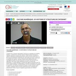 CULTURE NUMÉRIQUE : 05 Histoire et structure de l'internet - Centre d'Enseignement Multimédia Universitaire (C.E.M.U.) Université de Caen Basse-Normandie