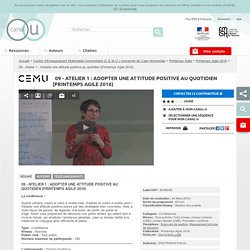 09 - Atelier 1 : Adopter une attitude positive au quotidien (Printemps Agile 2016) - Centre d'Enseignement Multimédia Universitaire (C.E.M.U.) Université de Caen Normandie