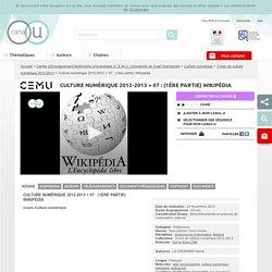 Culture numérique 2012-2013 > 07 : (1ère partie) Wikipédia - Centre d'Enseignement Multimédia Universitaire (C.E.M.U.) Université de Caen Normandie