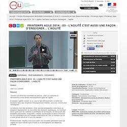 Printemps Agile 2014 : 03 - L'agilité c'est aussi une façon d'enseigner… l'agilité - Centre d'Enseignement Multimédia Universitaire (C.E.M.U.) Université de Caen Basse-Normandie