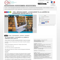 05B : Néodocument ; le document à la lumière du numérique (suite) (CN14-15) - Centre d'Enseignement Multimédia Universitaire (C.E.M.U.) Université de Caen Basse-Normandie