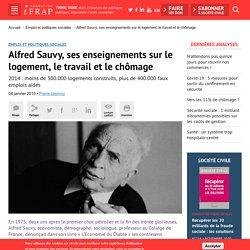 Alfred Sauvy, ses enseignements sur le logement, le travail et le chômage