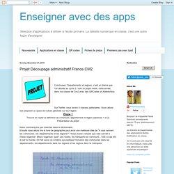 Enseigner avec des apps: Projet Découpage administratif France CM2