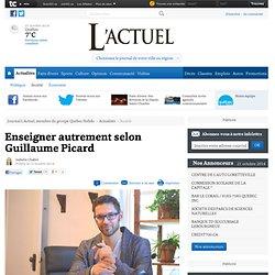 Enseigner autrement selon Guillaume Picard - Société - Journal L'Actuel, membre du groupe Québec Hebdo
