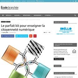 Le parfait kit pour enseigner la citoyenneté numérique - École branchée