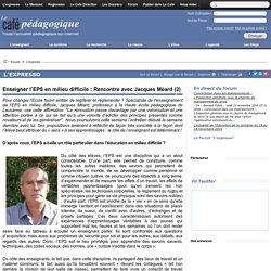 Enseigner l'EPS en milieu difficile : Rencontre avec Jacques Méard (2)