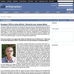 Enseigner l'EPS en milieu difficile : Rencontre avec Jacques Méard