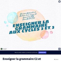 Enseigner la grammaire C2 et C3 by Aline Merlot on Genially