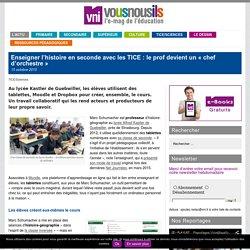 Enseigner l'histoire en seconde avec les TICE : le prof devient un «chef d'orchestre»