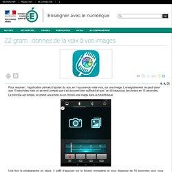 Enseigner avec le numérique - ZZ gram : donnez de la voix à vos images