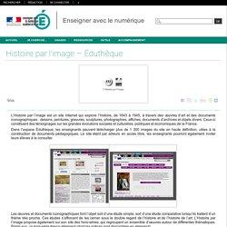 Enseigner avec le numérique - Histoire par l'image – Éduthèque