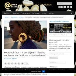 Pourquoi faut – il enseigner l'histoire ancienne de l'Afrique subsaharienne?