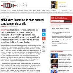 Kif Kif Vivre Ensemble, le choc culturel sans bouger de sa ville